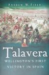 Talavera, Wellington's First Victory in Spain, by Andrew Field
